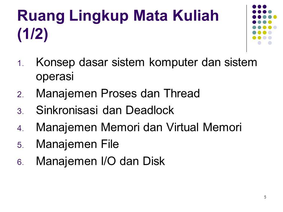 5 Ruang Lingkup Mata Kuliah (1/2) 1. Konsep dasar sistem komputer dan sistem operasi 2. Manajemen Proses dan Thread 3. Sinkronisasi dan Deadlock 4. Ma