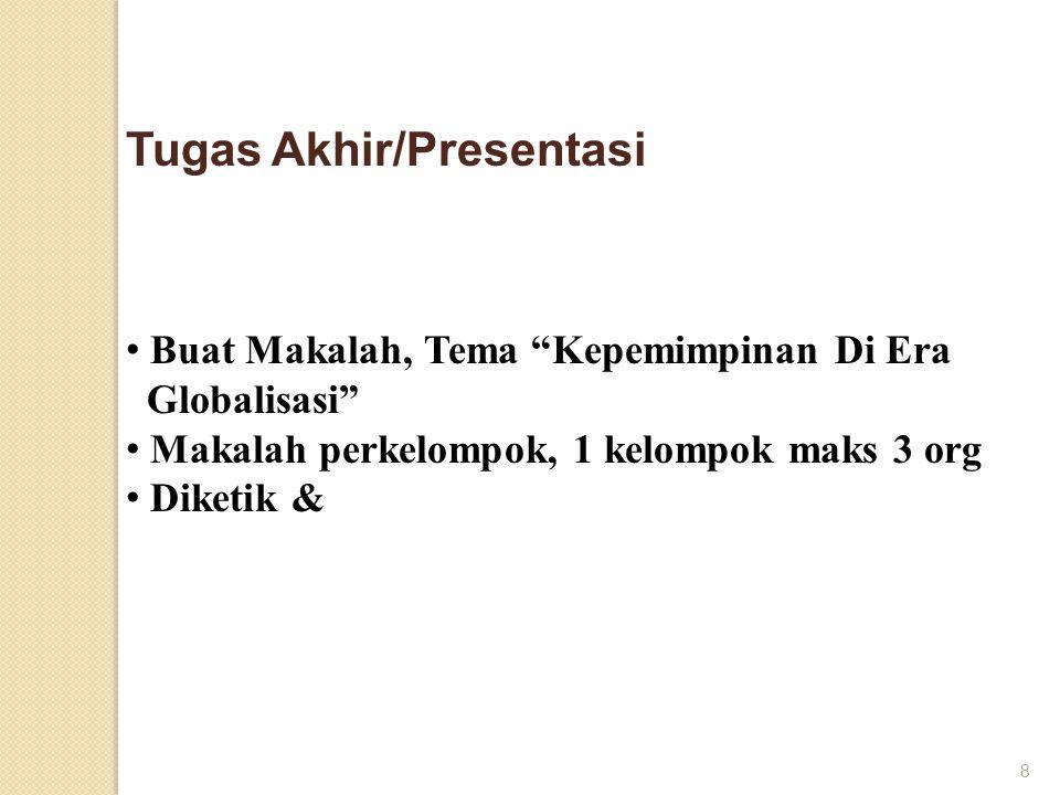 "8 Buat Makalah, Tema ""Kepemimpinan Di Era Globalisasi"" Makalah perkelompok, 1 kelompok maks 3 org Diketik & Tugas Akhir/Presentasi"