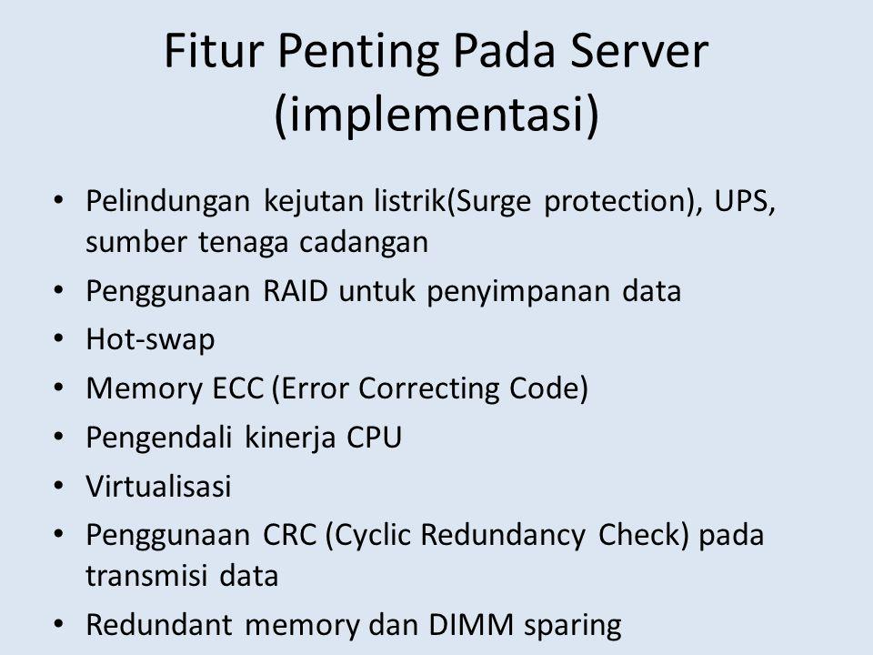 Fitur Penting Pada Server (implementasi) Pelindungan kejutan listrik(Surge protection), UPS, sumber tenaga cadangan Penggunaan RAID untuk penyimpanan
