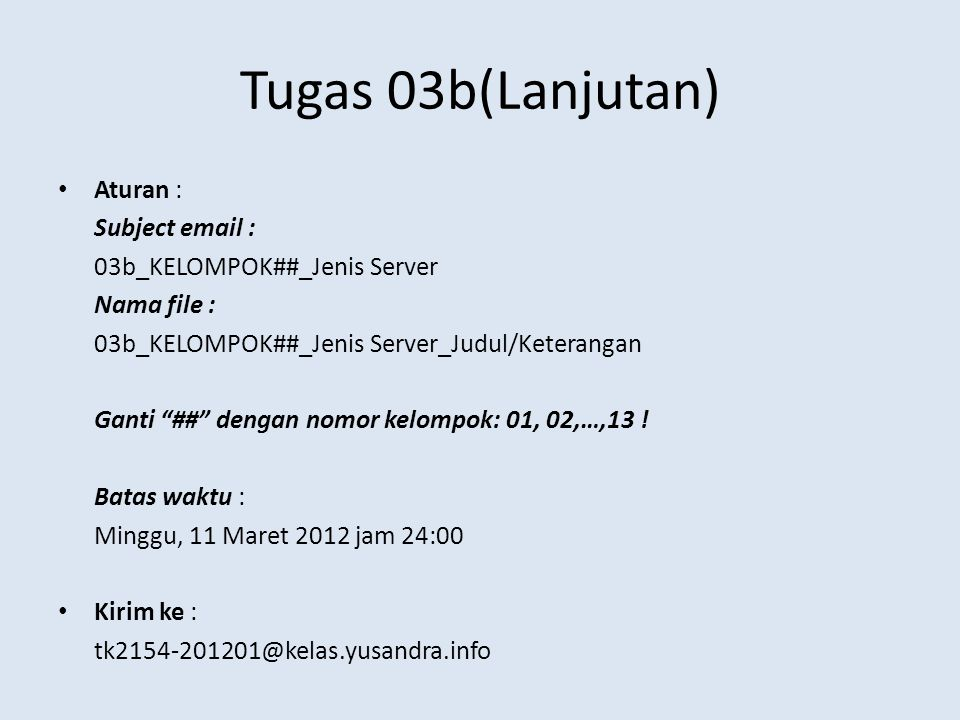 "Tugas 03b(Lanjutan) Aturan : Subject email : 03b_KELOMPOK##_Jenis Server Nama file : 03b_KELOMPOK##_Jenis Server_Judul/Keterangan Ganti ""##"" dengan no"