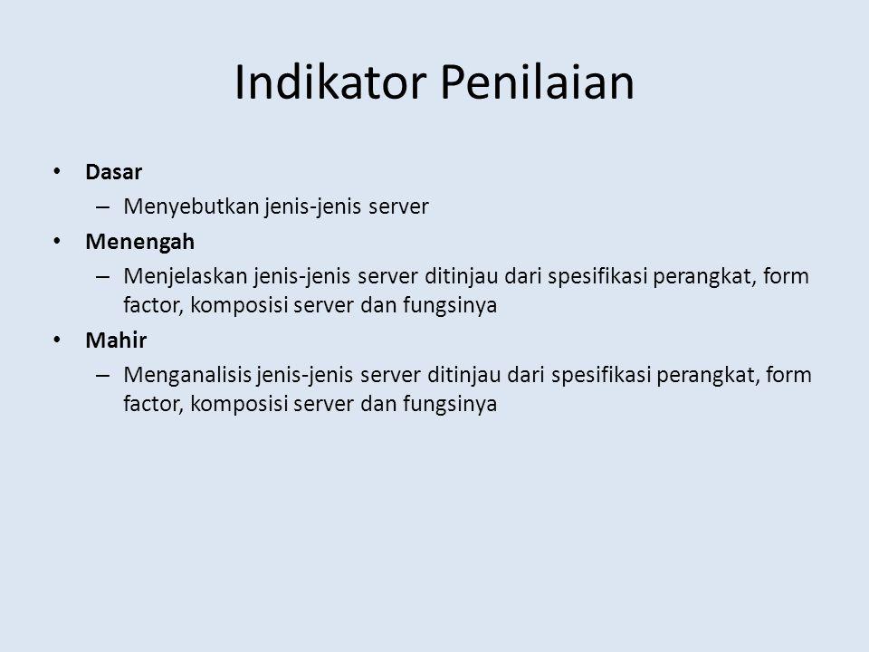 Indikator Penilaian Dasar – Menyebutkan jenis-jenis server Menengah – Menjelaskan jenis-jenis server ditinjau dari spesifikasi perangkat, form factor,