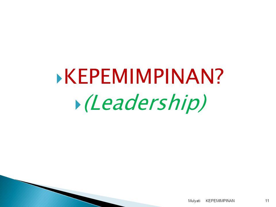 KEPEMIMPINANMulyati11  KEPEMIMPINAN?  (Leadership)