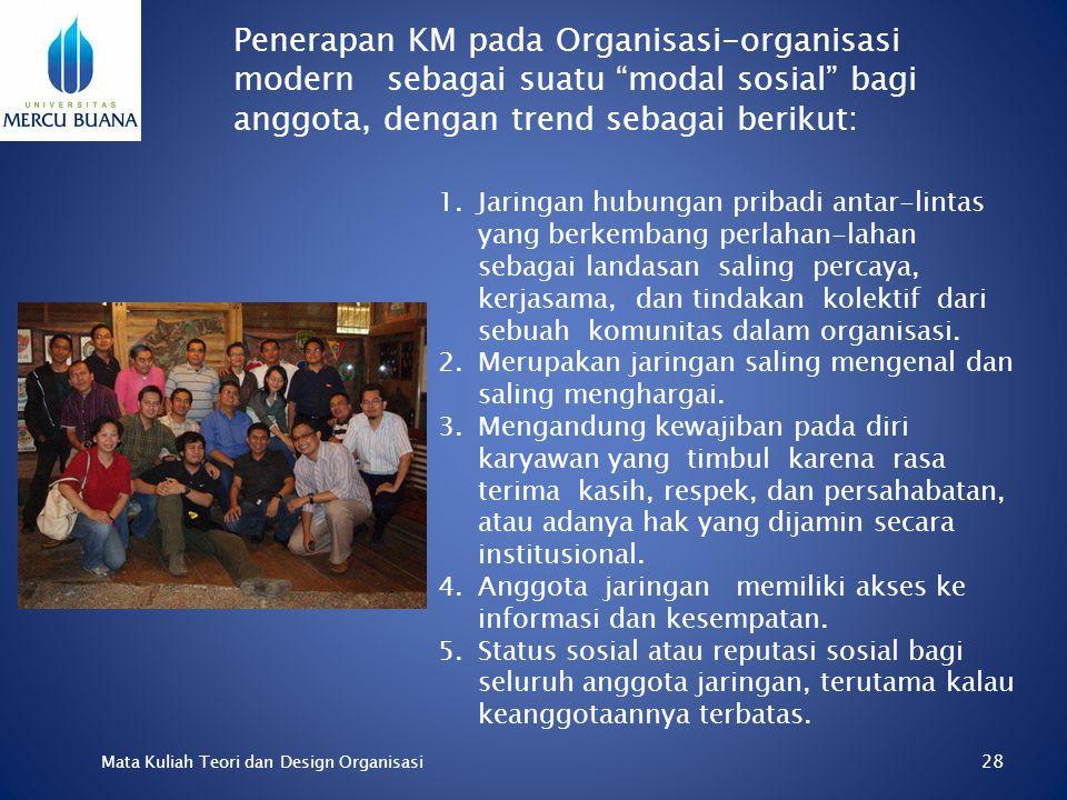 27 Mata Kuliah Teori dan Design Organisasi 1.proses mengoleksi, mengorganisasikan, mengklasifikasikan, dan mendiseminasikan knowledge ke seluruh unit