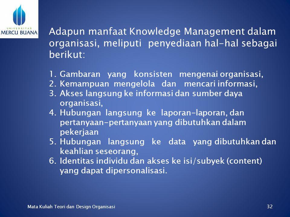 31 Mata Kuliah Teori dan Design Organisasi Untuk merancang sistem knowledge management yang dapat membantu lembaga untuk meningkatkan kinerjanya diper