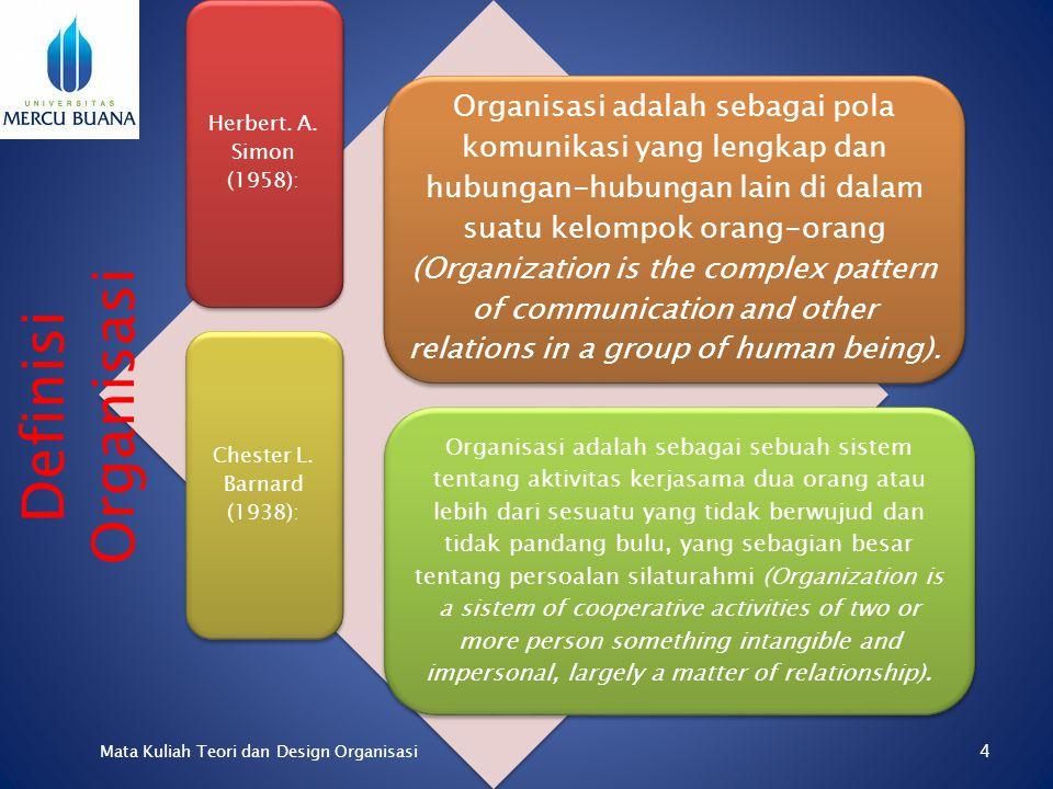 James D. Mooney (1974): Organisasi adalah sebagai bentuk setiap perserikatan orang-orang untuk mencapai suatu tujuan bersama (Organization is the form