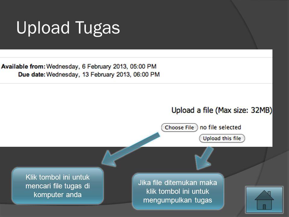 Upload Tugas Klik tombol ini untuk mencari file tugas di komputer anda Jika file ditemukan maka klik tombol ini untuk mengumpulkan tugas