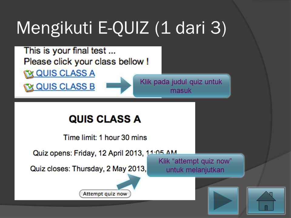 """Mengikuti E-QUIZ (1 dari 3) Klik pada judul quiz untuk masuk Klik """"attempt quiz now"""" untuk melanjutkan"""