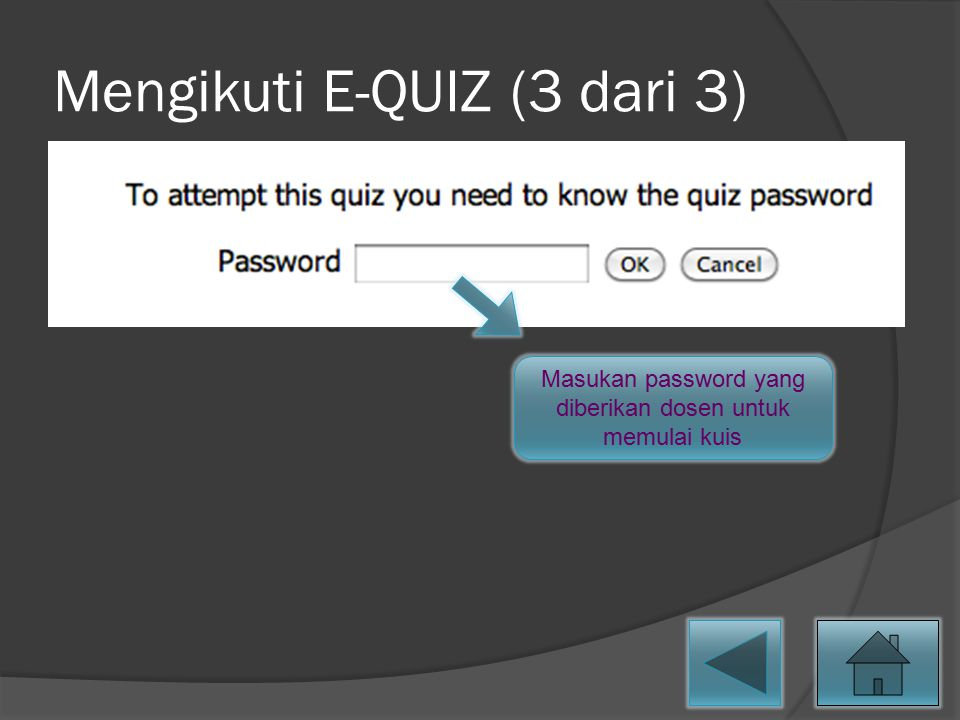 Mengikuti E-QUIZ (3 dari 3) Masukan password yang diberikan dosen untuk memulai kuis