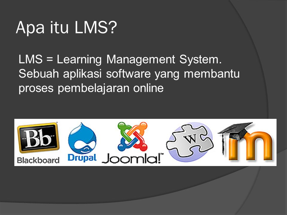 Apa itu LMS? LMS = Learning Management System. Sebuah aplikasi software yang membantu proses pembelajaran online