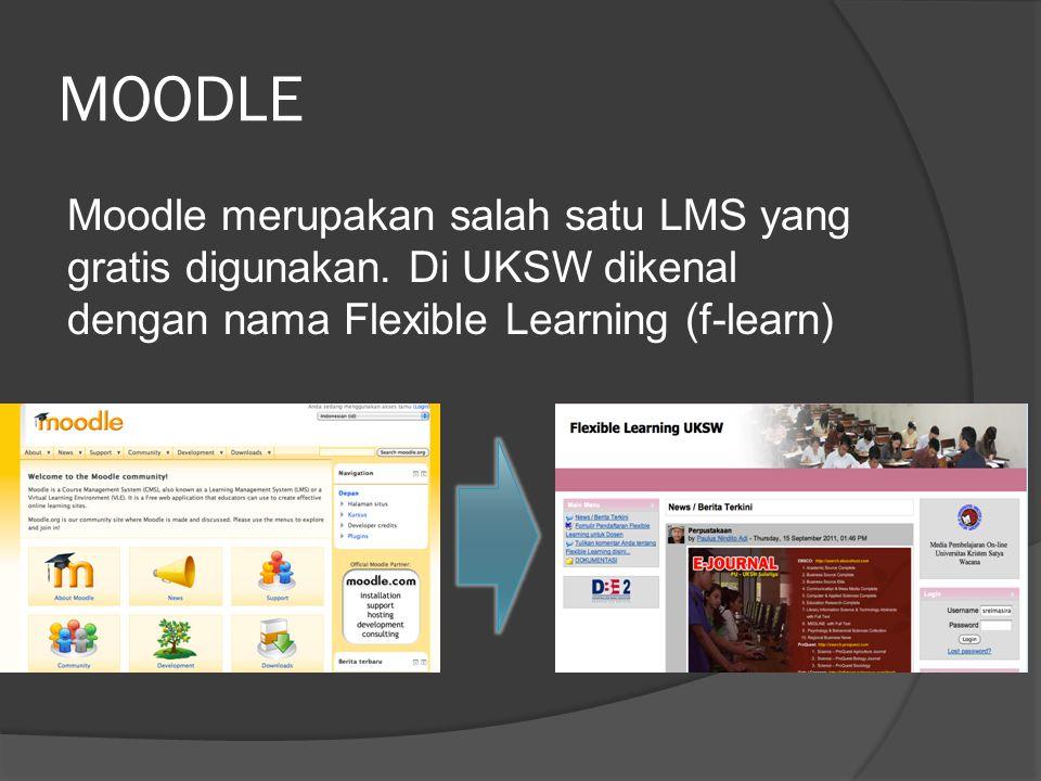 MOODLE Moodle merupakan salah satu LMS yang gratis digunakan. Di UKSW dikenal dengan nama Flexible Learning (f-learn)
