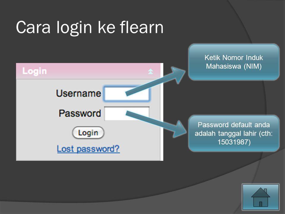 Cara login ke flearn Ketik Nomor Induk Mahasiswa (NIM) Password default anda adalah tanggal lahir (cth: 15031987)