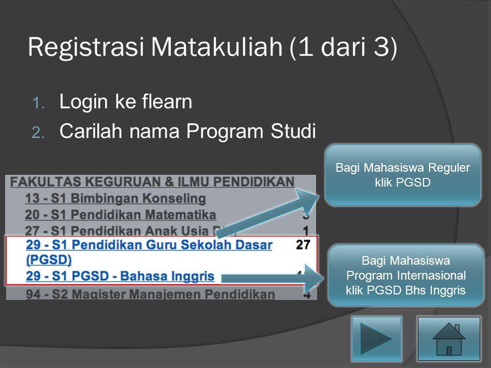 Registrasi Matakuliah (1 dari 3) 1. Login ke flearn 2. Carilah nama Program Studi Bagi Mahasiswa Reguler klik PGSD Bagi Mahasiswa Program Internasiona
