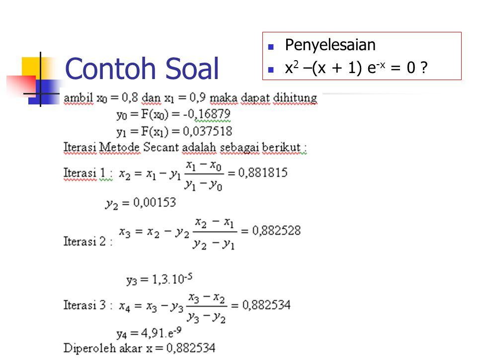 Contoh Soal Penyelesaian x 2 –(x + 1) e -x = 0 ?