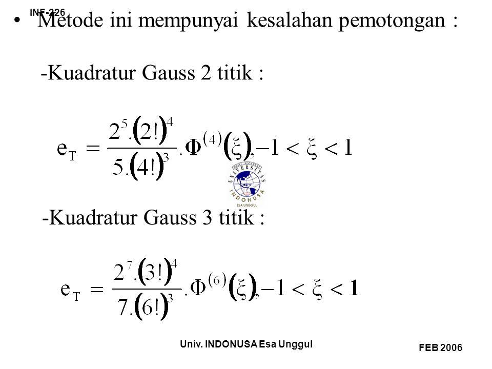 Univ. INDONUSA Esa Unggul INF-226 FEB 2006 -Kuadratur Gauss 3 titik : Metode ini mempunyai kesalahan pemotongan : -Kuadratur Gauss 2 titik :