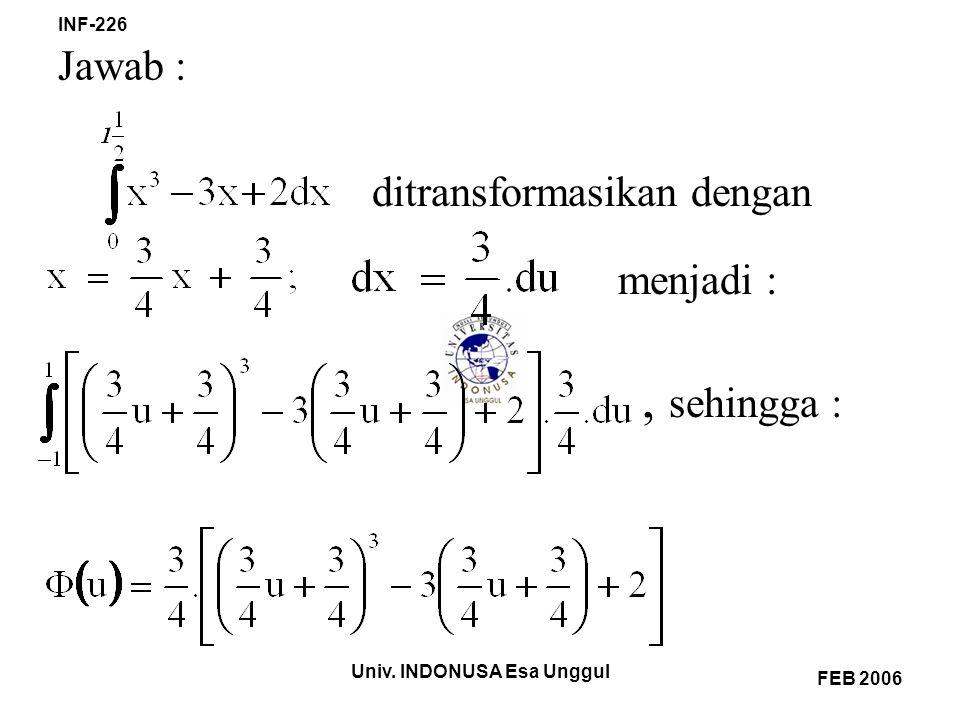 Univ.INDONUSA Esa Unggul INF-226 FEB 2006 Kuadratur Gauss 2 titik menghasilkan nilai 0,8907.