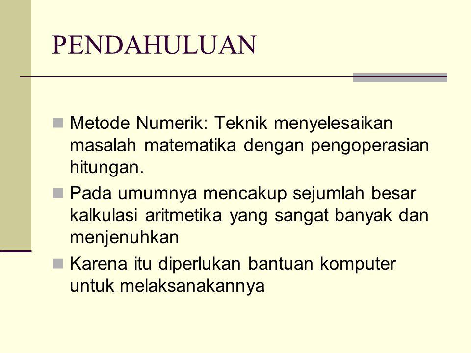 PENDAHULUAN Perbedaan utama antara metode numerik dengan metode analitik : Solusi dengan menggunakan metode numerik selalu berbentuk angka.