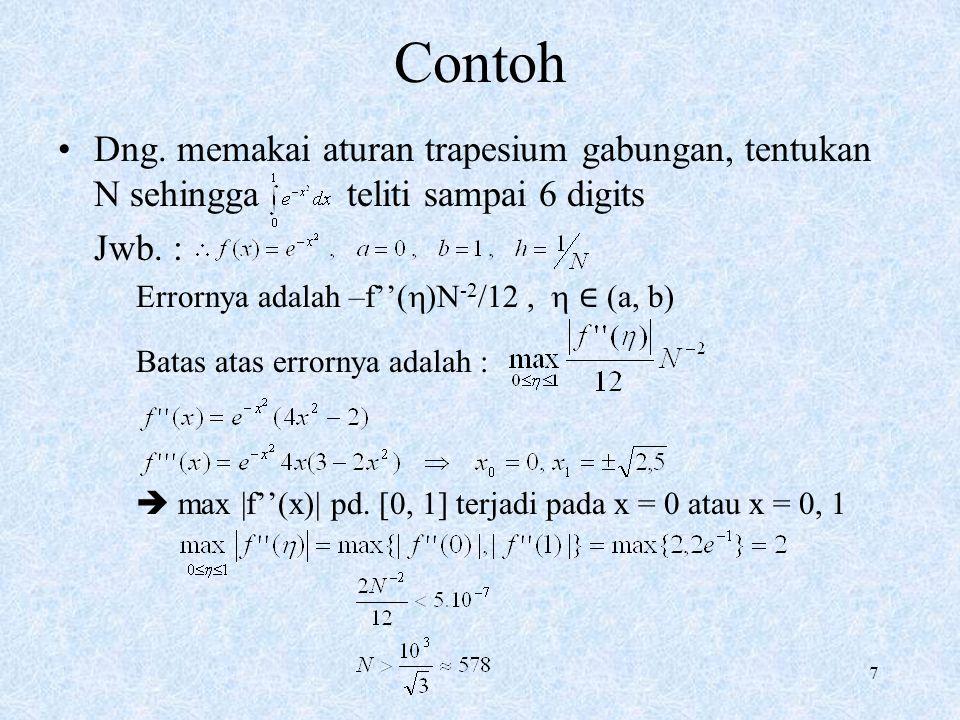 7 Contoh Dng. memakai aturan trapesium gabungan, tentukan N sehingga teliti sampai 6 digits Jwb. : Errornya adalah –f''(  )N -2 /12,  ∈ (a, b) Batas