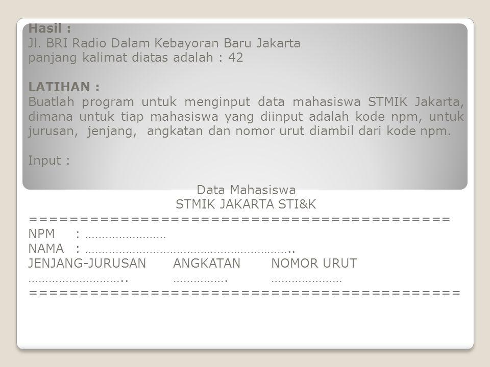 Hasil : Jl. BRI Radio Dalam Kebayoran Baru Jakarta panjang kalimat diatas adalah : 42 LATIHAN : Buatlah program untuk menginput data mahasiswa STMIK J