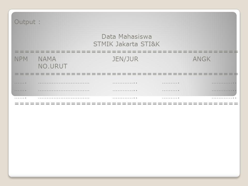 Output : Data Mahasiswa STMIK Jakarta STI&K ============================================ NPMNAMAJEN/JUR ANGK NO.URUT =================================