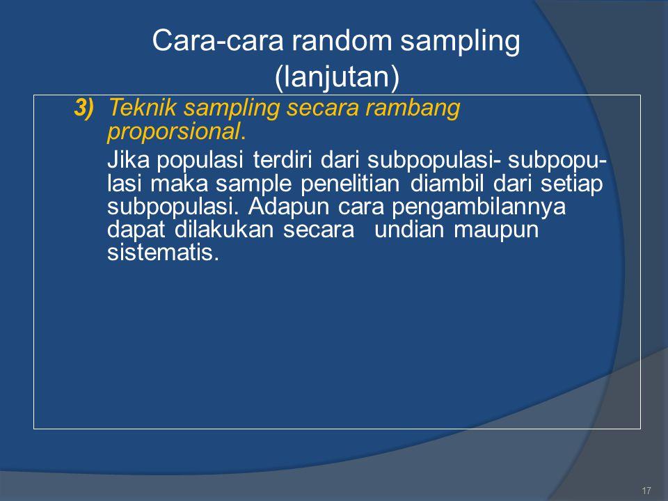 Cara-cara random sampling (lanjutan) 3) Teknik sampling secara rambang proporsional. Jika populasi terdiri dari subpopulasi-subpopu- lasi maka sample