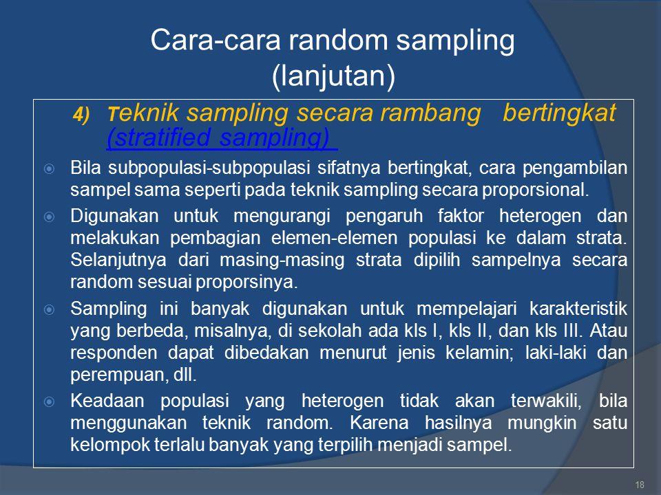 Cara-cara random sampling (lanjutan) 4)T eknik sampling secara rambang bertingkat (stratified sampling) (stratified sampling)  Bila subpopulasi-subpo