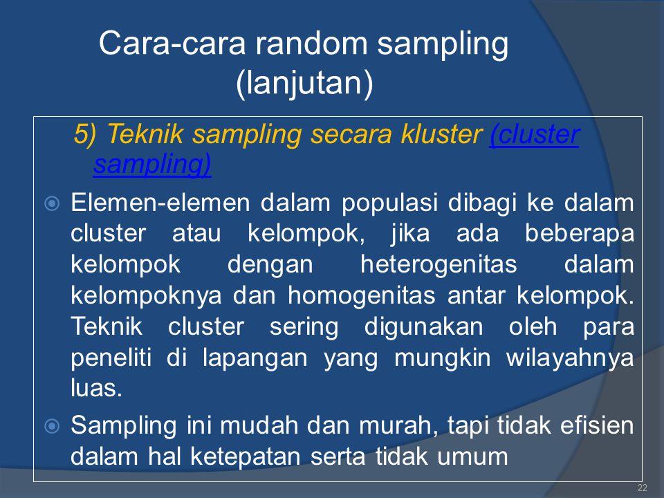 Cara-cara random sampling (lanjutan) 5) Teknik sampling secara kluster (cluster sampling)(cluster sampling)  Elemen-elemen dalam populasi dibagi ke d