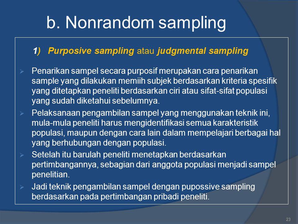 b. Nonrandom sampling 1) Purposive sampling atau judgmental sampling  Penarikan sampel secara purposif merupakan cara penarikan sample yang dilakukan