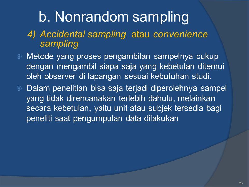 b. Nonrandom sampling 4)Accidental sampling atau convenience sampling  Metode yang proses pengambilan sampelnya cukup dengan mengambil siapa saja yan