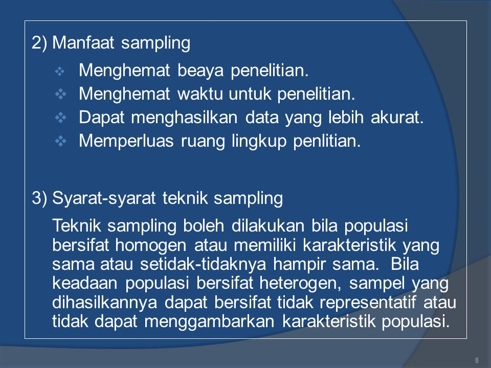 2)Manfaat sampling  Menghemat beaya penelitian.  Menghemat waktu untuk penelitian.  Dapat menghasilkan data yang lebih akurat.  Memperluas ruang l