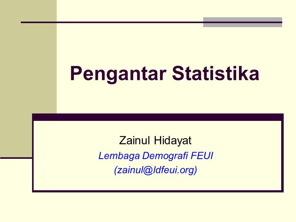 Pengantar Statistika Zainul Hidayat Lembaga Demografi FEUI (zainul@ldfeui.org)