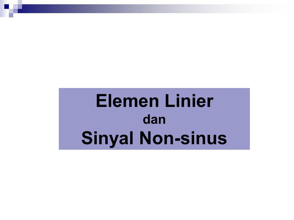 Elemen Linier dan Sinyal Non-sinus