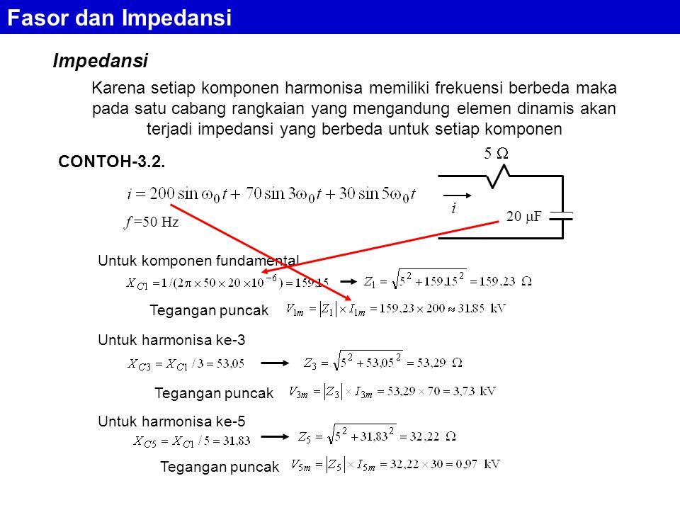 Impedansi Fasor dan Impedansi Karena setiap komponen harmonisa memiliki frekuensi berbeda maka pada satu cabang rangkaian yang mengandung elemen dinam