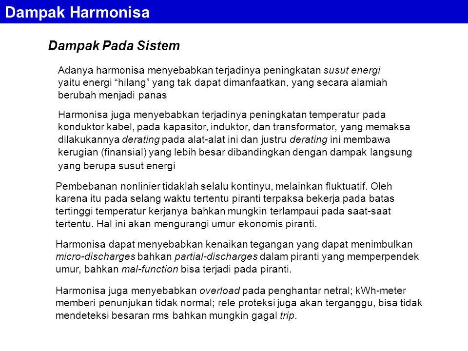 """Dampak Harmonisa Adanya harmonisa menyebabkan terjadinya peningkatan susut energi yaitu energi """"hilang"""" yang tak dapat dimanfaatkan, yang secara alami"""