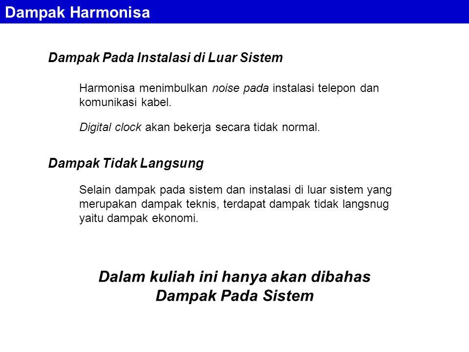 Dampak Harmonisa Dampak Pada Instalasi di Luar Sistem Harmonisa menimbulkan noise pada instalasi telepon dan komunikasi kabel. Digital clock akan beke