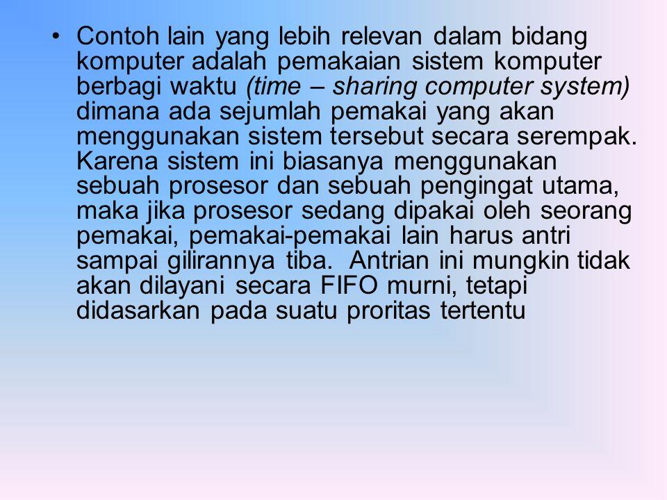Contoh lain yang lebih relevan dalam bidang komputer adalah pemakaian sistem komputer berbagi waktu (time – sharing computer system) dimana ada sejuml