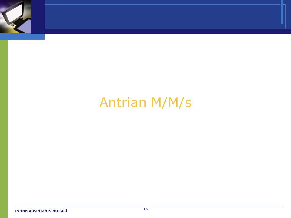 16 Antrian M/M/s Pemrograman Simulasi