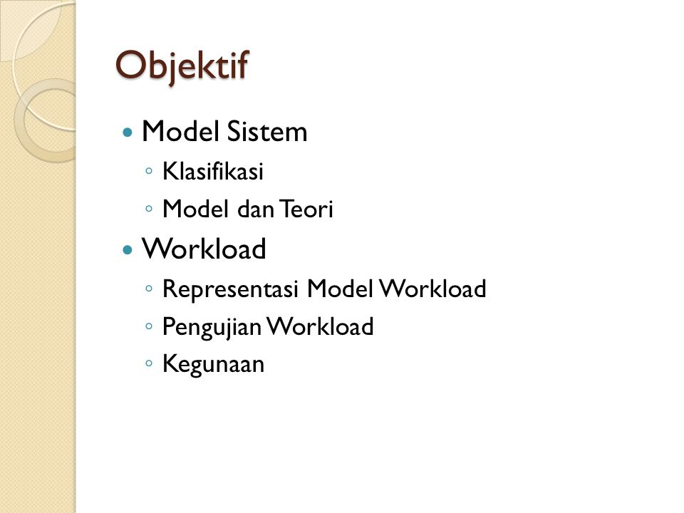 Workload – Representasi Model Workload Level 1 ◦ Berorientasi pada sistem perangkat keras dan perangkat lunak ◦ Sistem yang ada sangat ketergantungan dan dapat digunakan pada seluruh studi kerja pengukuran kinerja ◦ Relatif mudah direkonstruksi karena tersedianya berbagai jenis pengukuran yang mendukungnya.
