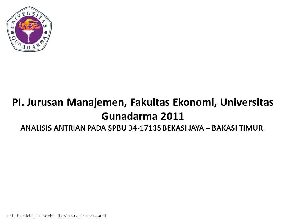 PI. Jurusan Manajemen, Fakultas Ekonomi, Universitas Gunadarma 2011 ANALISIS ANTRIAN PADA SPBU 34-17135 BEKASI JAYA – BAKASI TIMUR. for further detail
