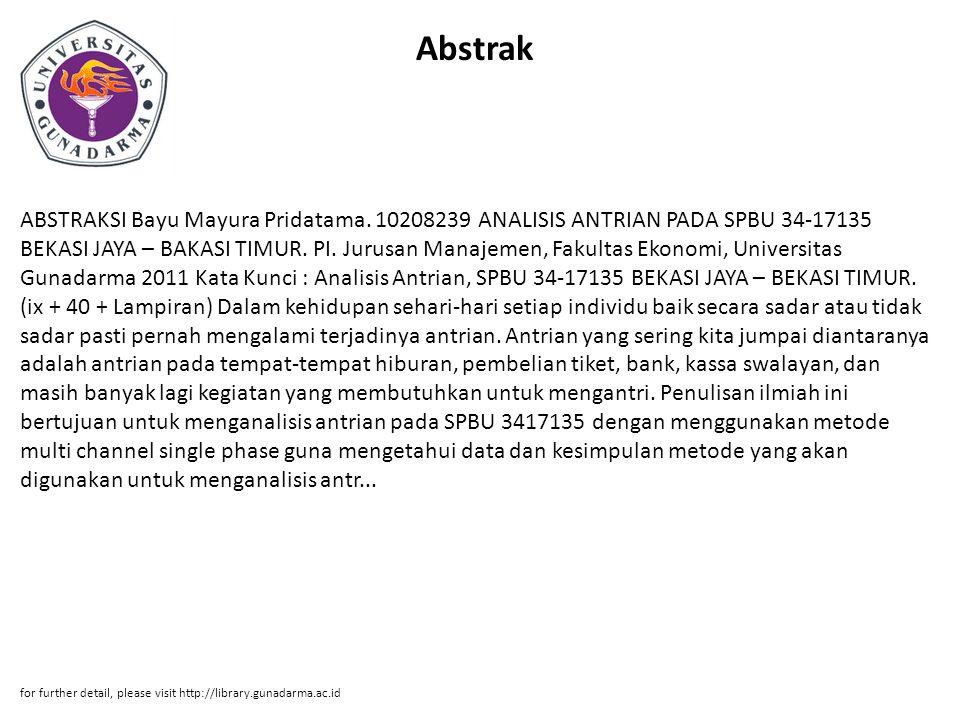Abstrak ABSTRAKSI Bayu Mayura Pridatama. 10208239 ANALISIS ANTRIAN PADA SPBU 34-17135 BEKASI JAYA – BAKASI TIMUR. PI. Jurusan Manajemen, Fakultas Ekon