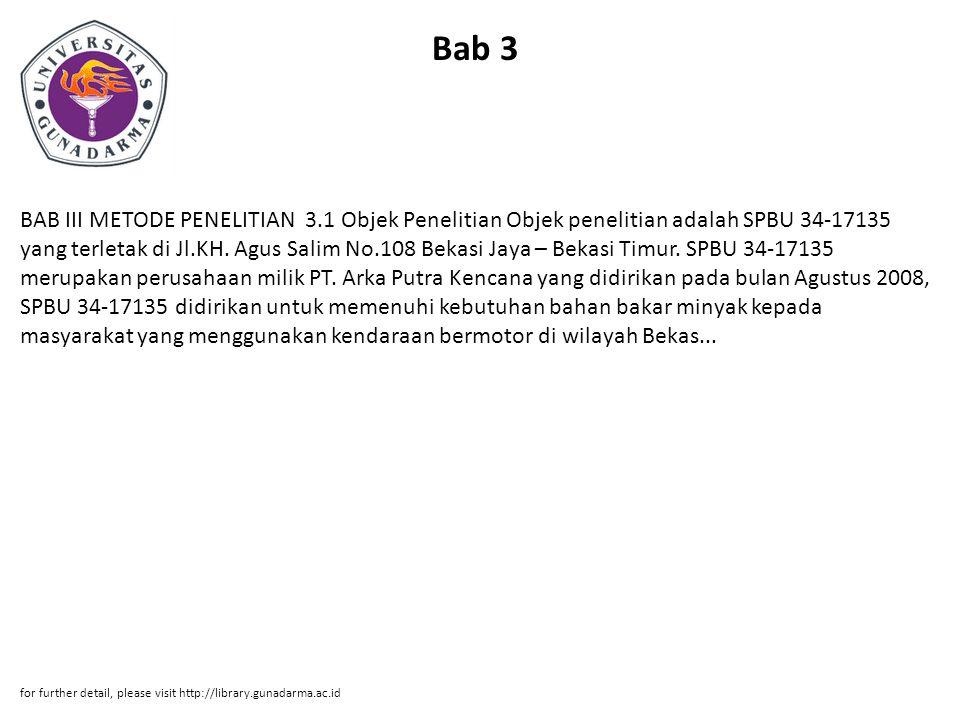 Bab 3 BAB III METODE PENELITIAN 3.1 Objek Penelitian Objek penelitian adalah SPBU 34-17135 yang terletak di Jl.KH. Agus Salim No.108 Bekasi Jaya – Bek