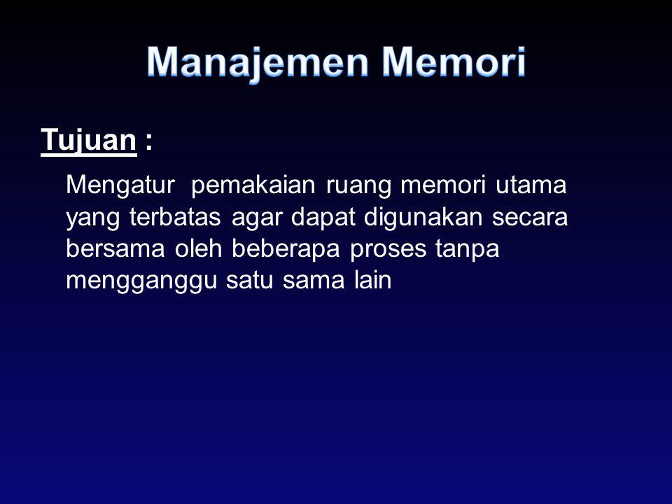 Tujuan : Mengatur pemakaian ruang memori utama yang terbatas agar dapat digunakan secara bersama oleh beberapa proses tanpa mengganggu satu sama lain