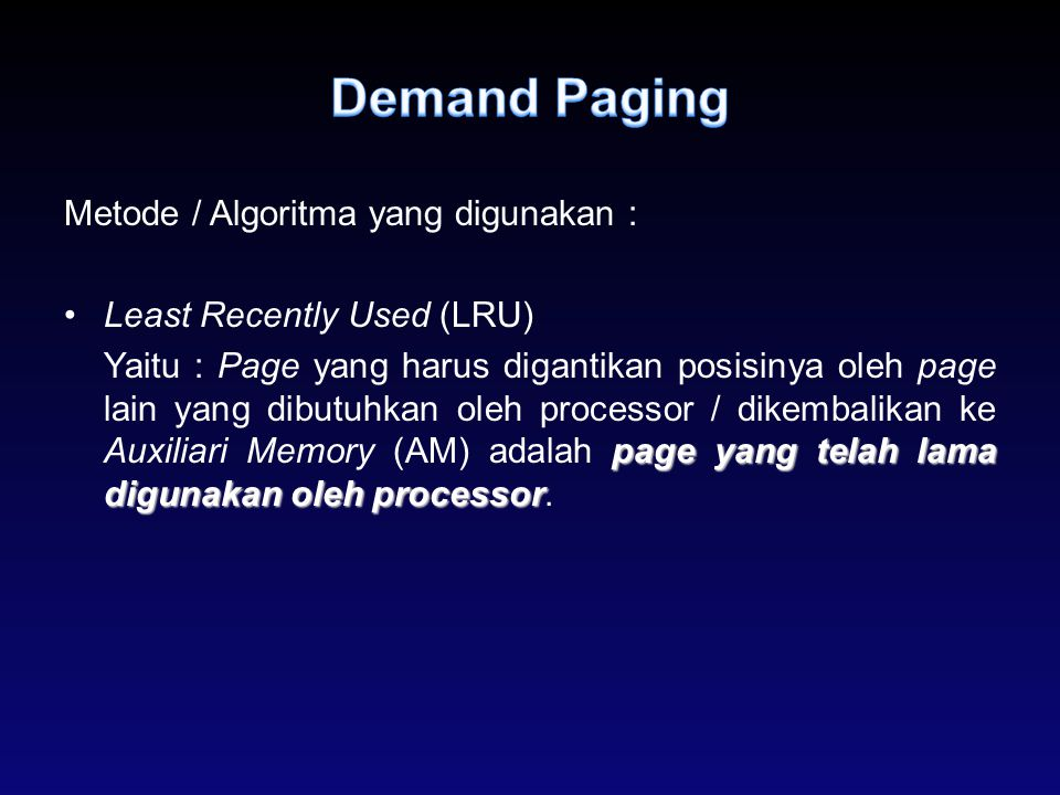 Metode / Algoritma yang digunakan : Least Recently Used (LRU) page yangtelah lama digunakan oleh processor Yaitu : Page yang harus digantikan posisiny