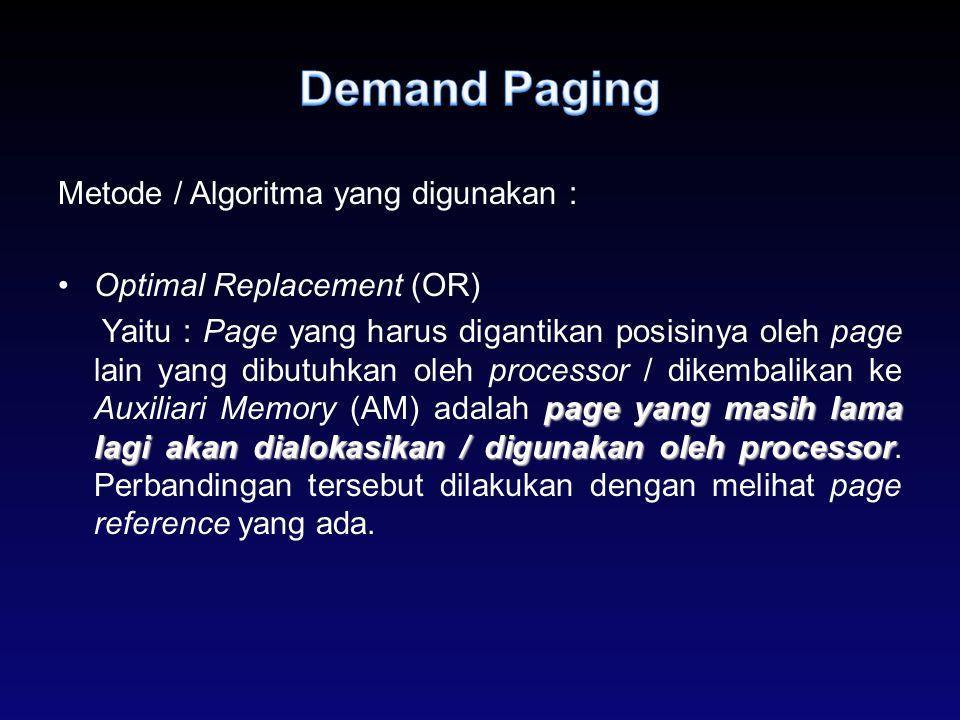 Metode / Algoritma yang digunakan : Optimal Replacement (OR) page yangmasih lama lagi akan dialokasikan / digunakan oleh processor Yaitu : Page yang h