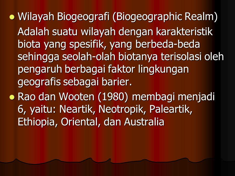 Wilayah Biogeografi (Biogeographic Realm) Adalah suatu wilayah dengan karakteristik biota yang spesifik, yang berbeda-beda sehingga seolah-olah biotanya terisolasi oleh pengaruh berbagai faktor lingkungan geografis sebagai barier.