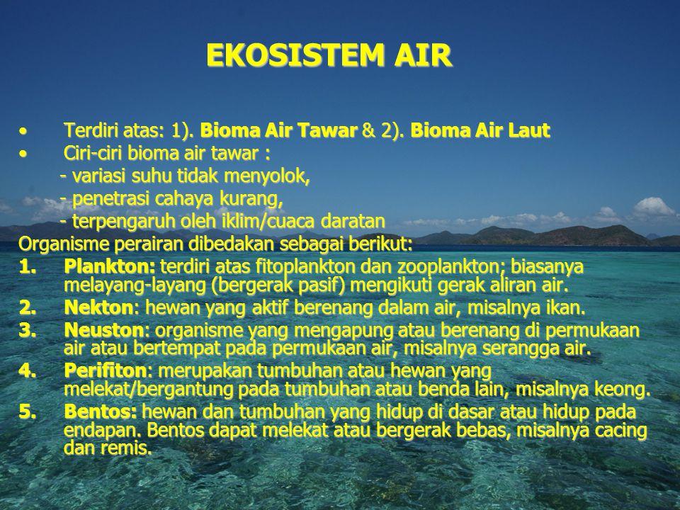 Terdiri atas: 1). Bioma Air Tawar & 2). Bioma Air LautTerdiri atas: 1). Bioma Air Tawar & 2). Bioma Air Laut Ciri-ciri bioma air tawar :Ciri-ciri biom