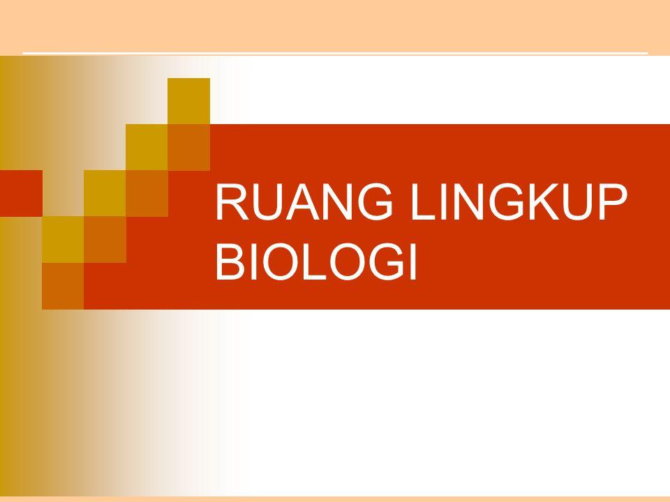 Standar Kompetensi: memahami hakikat biologi sebagai ilmu Kompetensi Dasar: mengidentifikasi ruang lingkup biologi.