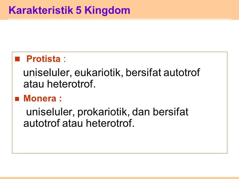 Karakteristik 5 Kingdom Protista : uniseluler, eukariotik, bersifat autotrof atau heterotrof. Monera : uniseluler, prokariotik, dan bersifat autotrof