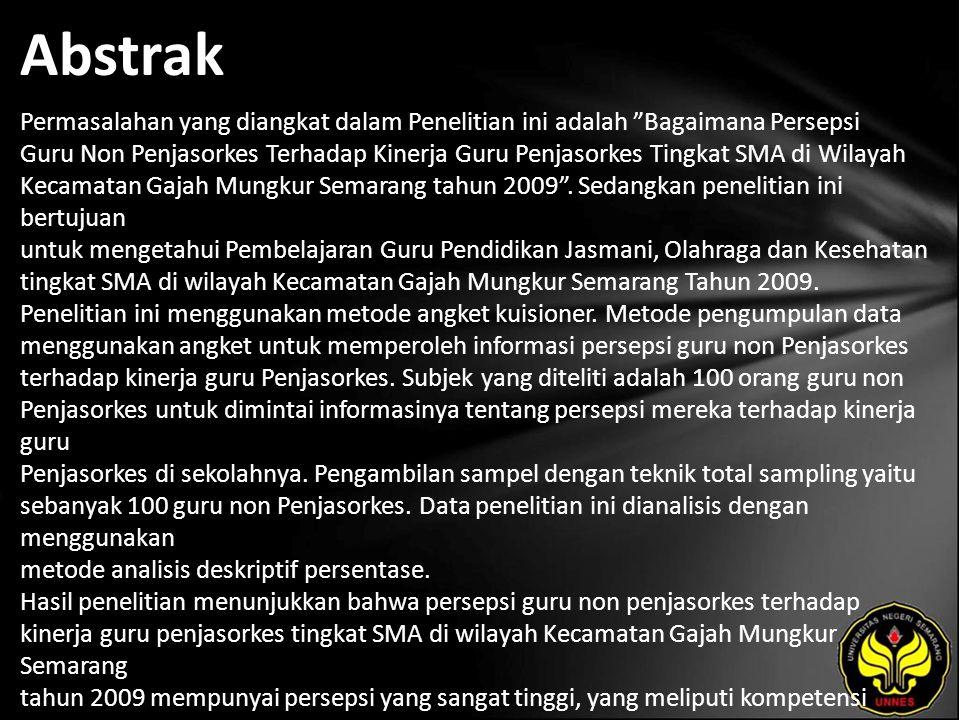 Abstrak Permasalahan yang diangkat dalam Penelitian ini adalah Bagaimana Persepsi Guru Non Penjasorkes Terhadap Kinerja Guru Penjasorkes Tingkat SMA di Wilayah Kecamatan Gajah Mungkur Semarang tahun 2009 .