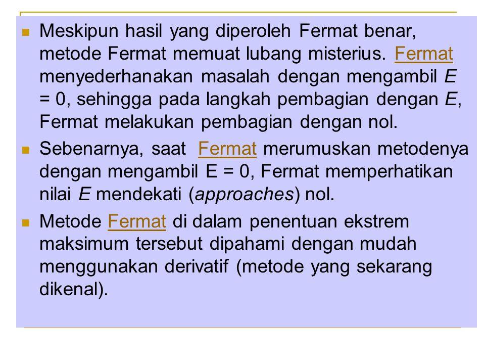 Meskipun hasil yang diperoleh Fermat benar, metode Fermat memuat lubang misterius. Fermat menyederhanakan masalah dengan mengambil E = 0, sehingga pad