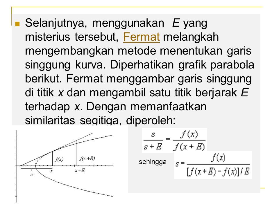 Selanjutnya, menggunakan E yang misterius tersebut, Fermat melangkah mengembangkan metode menentukan garis singgung kurva. Diperhatikan grafik parabol